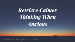 Retrieve Calmer Thinking When Anxious