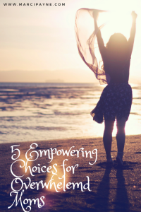 5 Empowering Choices for Overwhelmed Moms