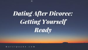 Dating after Divorce: Getting Yourself Ready