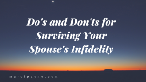 Do's and Don'ts for Surviving Your Spouse's Infidelity