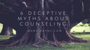 6 Deceptive Myths about Counseling