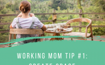 working mom tip creating space