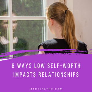 Low Self-Worth impact relationships